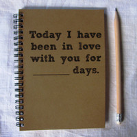 Today I have been in love with you for ___ days -   5 x 7 journal