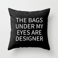 EYE BAGS ARE DESIGNER Throw Pillow by CreativeAngel | Society6