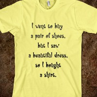 I Went To Buy A Pair of Shoes - Fun T Shirt