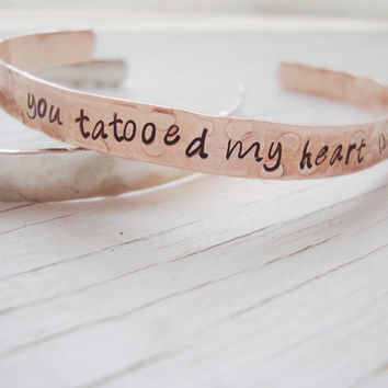 You tattooed my heart hand stamped hammered copper cuff