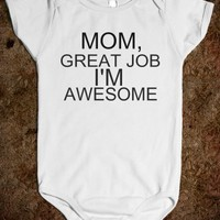 MOM GREAT JOB I'M AWESOME BABY - glamfoxx.com - Skreened T-shirts, Organic Shirts, Hoodies, Kids Tees, Baby One-Pieces and Tote Bags