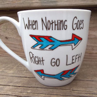 When Nothing Goes Right Go Left Motivational Funny mug by betwixxt