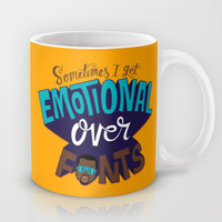 Sometimes I get emotional over fonts... Mug by Chris Piascik | Society6