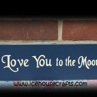 Handpainted I Love You To The Moon And Back Sign for the nursery or lovers | icehousecrafts - Folk Art & Primitives on ArtFire