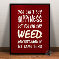 Weed Typography, Quotes Poster, You can't buy Happiness Weed, Inspirational, Kind Of Same Thing, wall art, home decor, wall decor