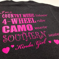 I'm a Country Music listin' 4-Wheel ridin', Camo wearin' Southern sassin' Kinda girl Tshirt Any Size Any Color