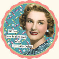 Anne Taintor COASTERS: the day was in dire need of a Ctrl+Alt+Delete