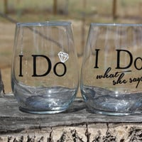 "Set of ""I Do"" - ""I Do what she says"" Stemless Wine Glasses. Engagement or Wedding Gift- Bride and Groom- Mr. and Mrs."