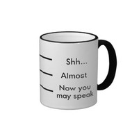 Coffee Measuring Cup: Shh Almost Now you may speak