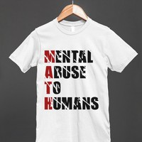 Funny - Math equals Mental Abuse To Humans Shirt for women and men - Many styles available