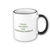 I Think, Therefore I Am Completely Confused Coffee Mug from Zazzle.com
