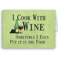 Cooking with Wine Greeting Card from Zazzle.com