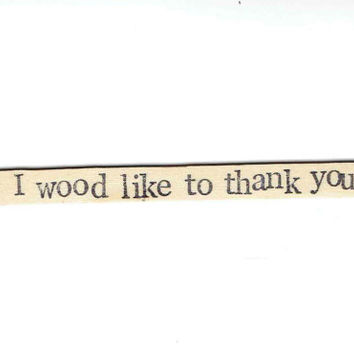 Funny Simple Minimalist Rustic Wooden Stick Card: I Wood Like To Thank You