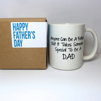 "Fathers day Coffee mug""Any man can be a Father but it takes someone special to be a dad"". -Anne Geddes father's day gift-  Special DAD Quote"