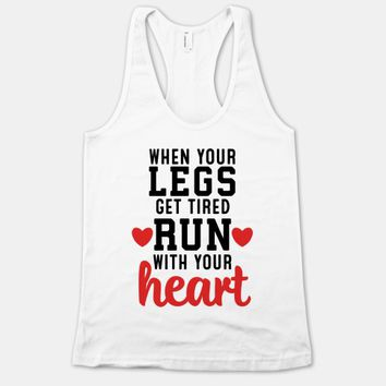 When Your Legs Get Tired Run With Your Heart