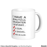 I Have a Beautiful Daughter Father's Day Mug from Zazzle.com