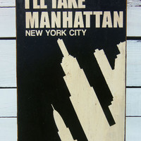Typography Wall Art I'll Take Manhattan Wood SIgn by 13pumpkins
