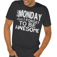 It's MONDAY don't FORGET to be AWESOME tee