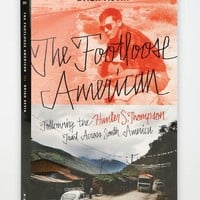 The Footloose American: Following The Hunter S. Thompson Trail Across South America By Brian Kevin - Urban Outfitters