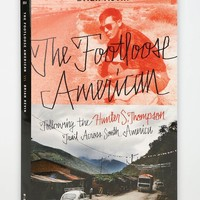 The Footloose American: Following The Hunter S. Thompson Trail Across South America By Brian Kevin - Assorted One