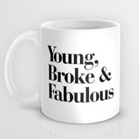 Young, Broke & Fabulous Mug by RexLambo