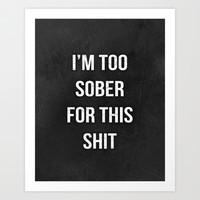I'm too sober Funny Typography Quote Art Print by Mercedes