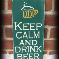 Keep Calm and Drink Beer Sign perfect for the Man Cave | icehousecrafts - Folk Art & Primitives on ArtFire