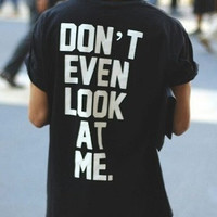 Dont even look at me UNISEX tshirts shirts shirt top women men 5sos celebrity