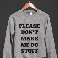 PLEASE DON'T MAKE ME ...SWEATER