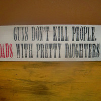 Guns don't kill people Dads with Pretty by wrightsweepingwillow