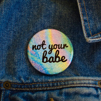 """Not Your Babe 2.25"""" Pin Button / Feminist Bottle Opener Key Chain"""