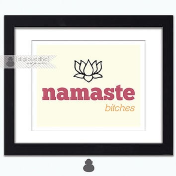 Namaste Bitches Yoga Funny Quirky Buddhist Buddha Lotus Flower Silly Art Print Typography Poster 8x10 Poster Wall Decor Premium Print