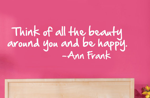 Think Of All the Beauty Around You Ann Frank by greatwallsoffire