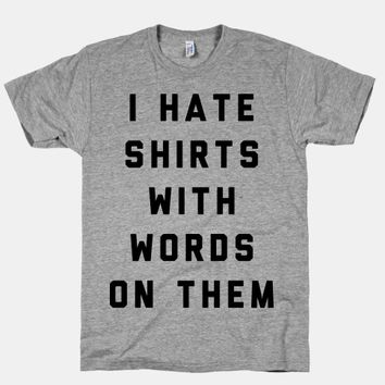 I HATE SHIRTS WITH WORDS ON THEM