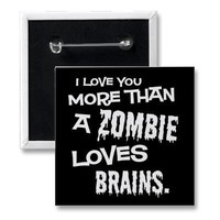 More Than A Zombie Loves Brains Button from Zazzle.com