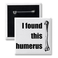 I Found This Humerus Pins from Zazzle.com