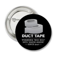 duct tape - turning no! no! into mmph! mmph! funny pin from Zazzle.com