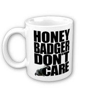 Honey Badger Don&amp;#39;t Care Mug from Zazzle.com