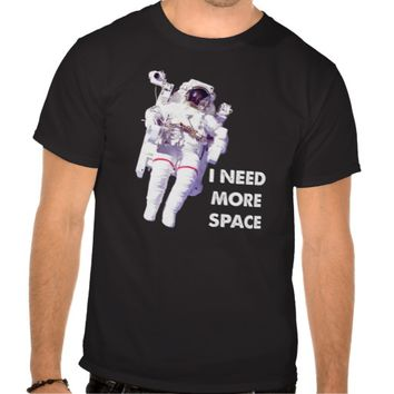 Need More Space Funny T-shirt