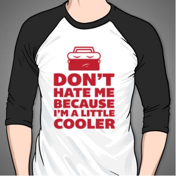 Don't Hate Me Because I'm a Little Cooler