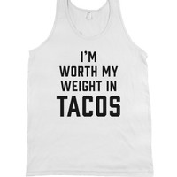 I'm Worth My Weight In Tacos
