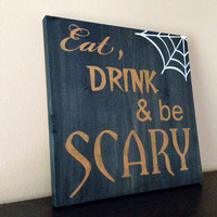 Eat Drink and be Scary Halloween Sign, Stained and Hand Painted, Customizable, Home decor