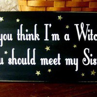 If you think Im a Witch You should meet my Sister Wood Sign | CountryWorkshop - Folk Art & Primitives on ArtFire