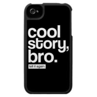 Cool Story, Bro. Tell It Again. iPhone 4 Case from Zazzle.com