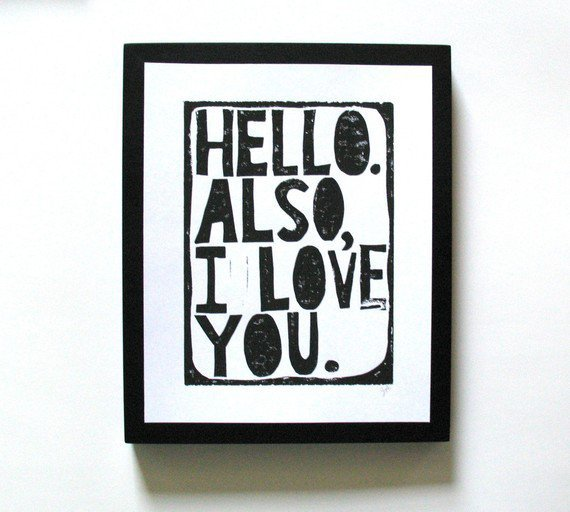 PRINT Hello Also I love you BLACK LINOCUT 8x10 by thebigharumph