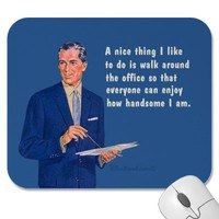 Handsome at the office. mousepads from Zazzle.com