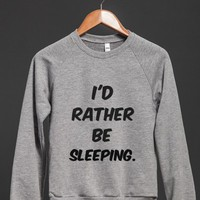 I'D RATHER BE SLEEPING. sweatshirt