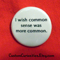 I wish common sense was more common  Button