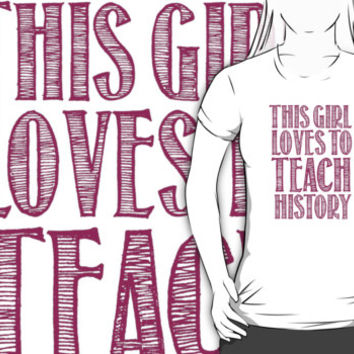 Cool 'This Girl Loves to Teach History' Products