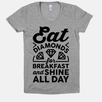 Eat Diamonds For Breakfast And Shine All Day